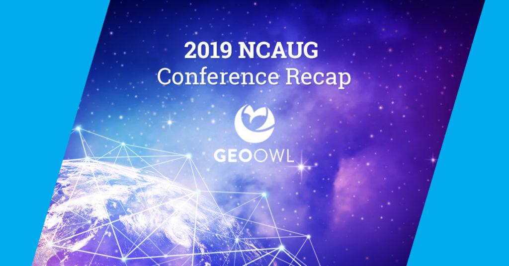 2019 NCAUG Conference Recap | Geo Owl | Geospatial Technologies